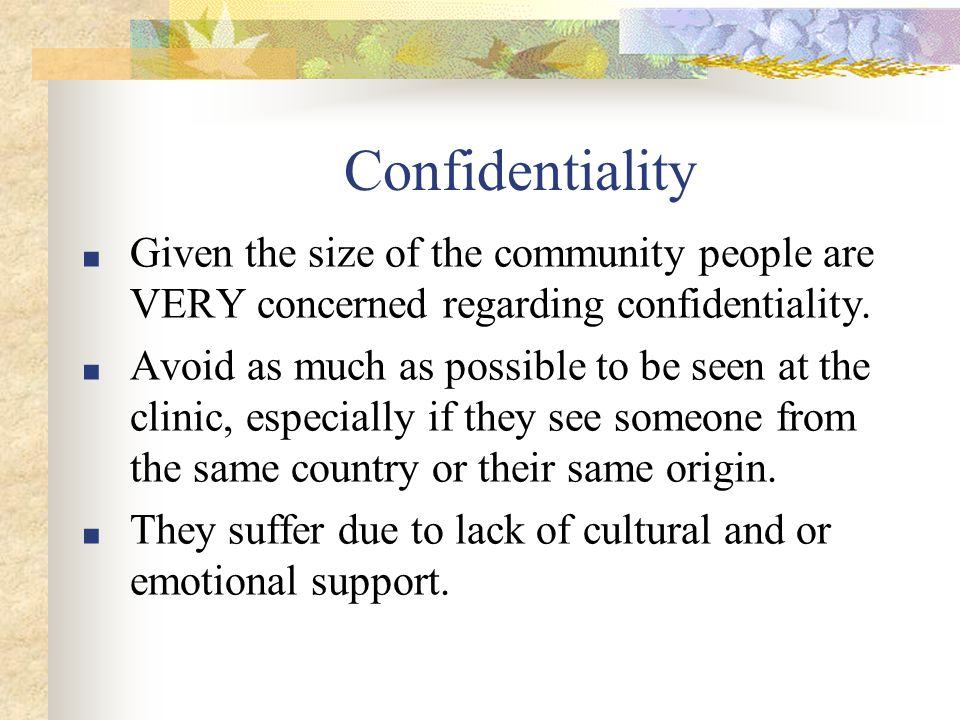 Confidentiality ■ Given the size of the community people are VERY concerned regarding confidentiality.