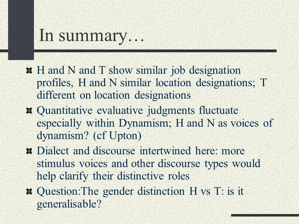 In summary… H and N and T show similar job designation profiles, H and N similar location designations; T different on location designations Quantitative evaluative judgments fluctuate especially within Dynamism; H and N as voices of dynamism.