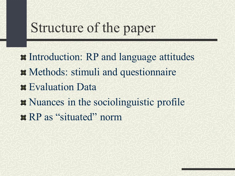 Structure of the paper Introduction: RP and language attitudes Methods: stimuli and questionnaire Evaluation Data Nuances in the sociolinguistic profile RP as situated norm