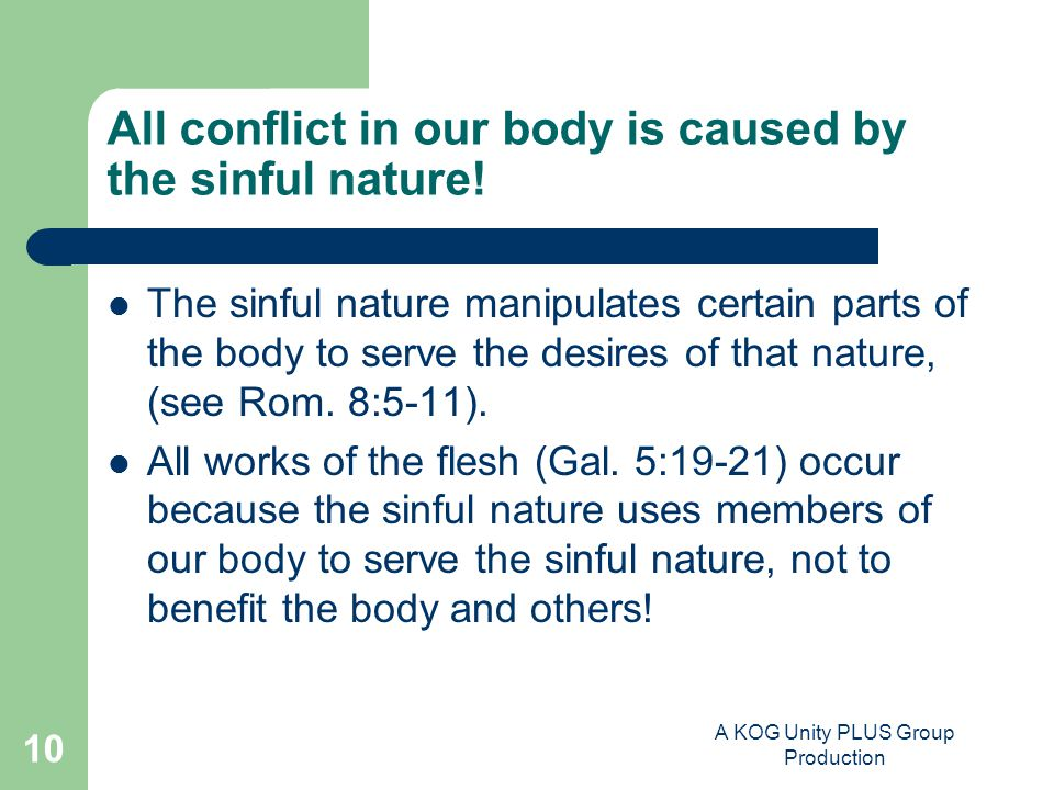 A KOG Unity PLUS Group Production 10 All conflict in our body is caused by the sinful nature.
