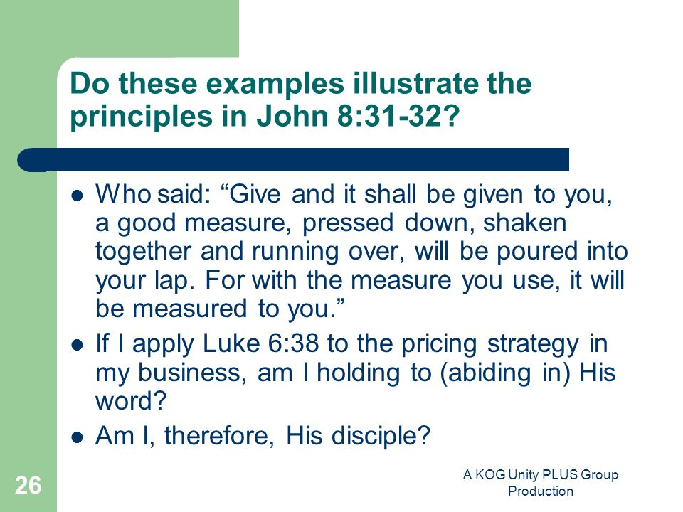 A KOG Unity PLUS Group Production 26 Do these examples illustrate the principles in John 8:31-32.