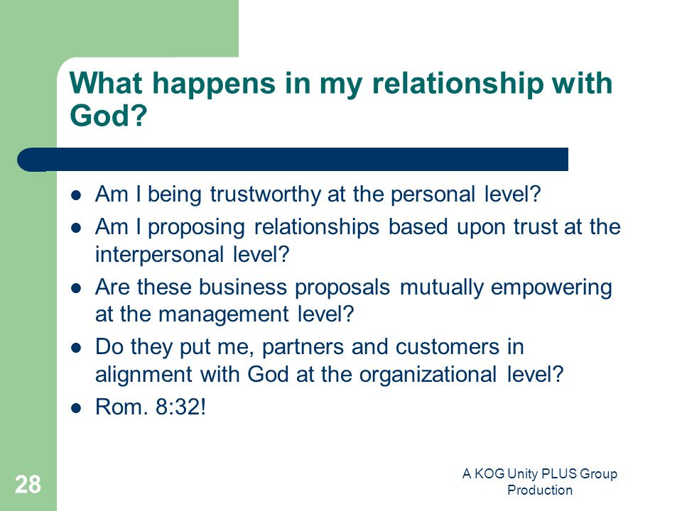 A KOG Unity PLUS Group Production 28 What happens in my relationship with God.