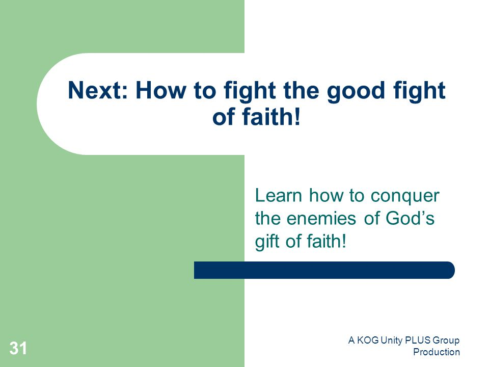 A KOG Unity PLUS Group Production 31 Next: How to fight the good fight of faith.