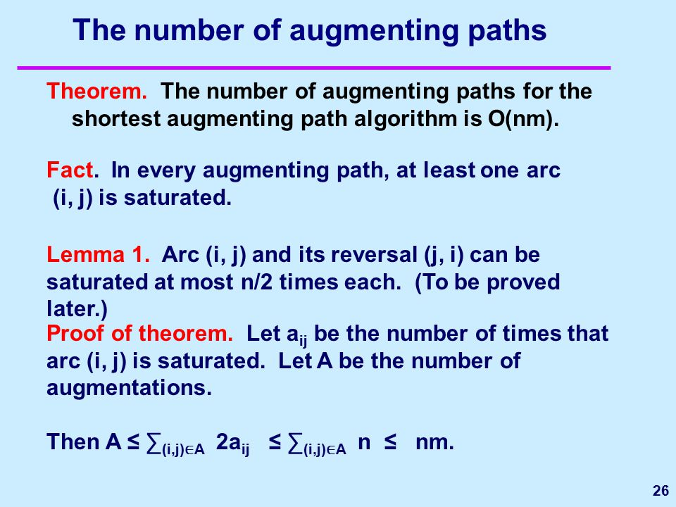 The number of augmenting paths Theorem. The number of augmenting paths for the shortest augmenting path algorithm is O(nm). 26 Fact. In every augmenti