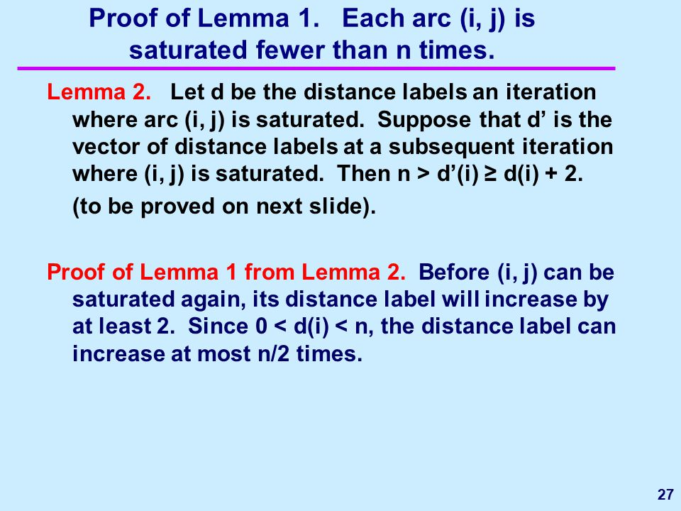 Proof of Lemma 1. Each arc (i, j) is saturated fewer than n times. Lemma 2. Let d be the distance labels an iteration where arc (i, j) is saturated. S