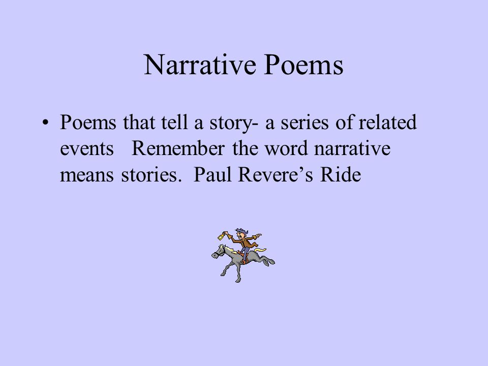 Narrative Poems Poems that tell a story- a series of related events Remember the word narrative means stories. Paul Revere's Ride