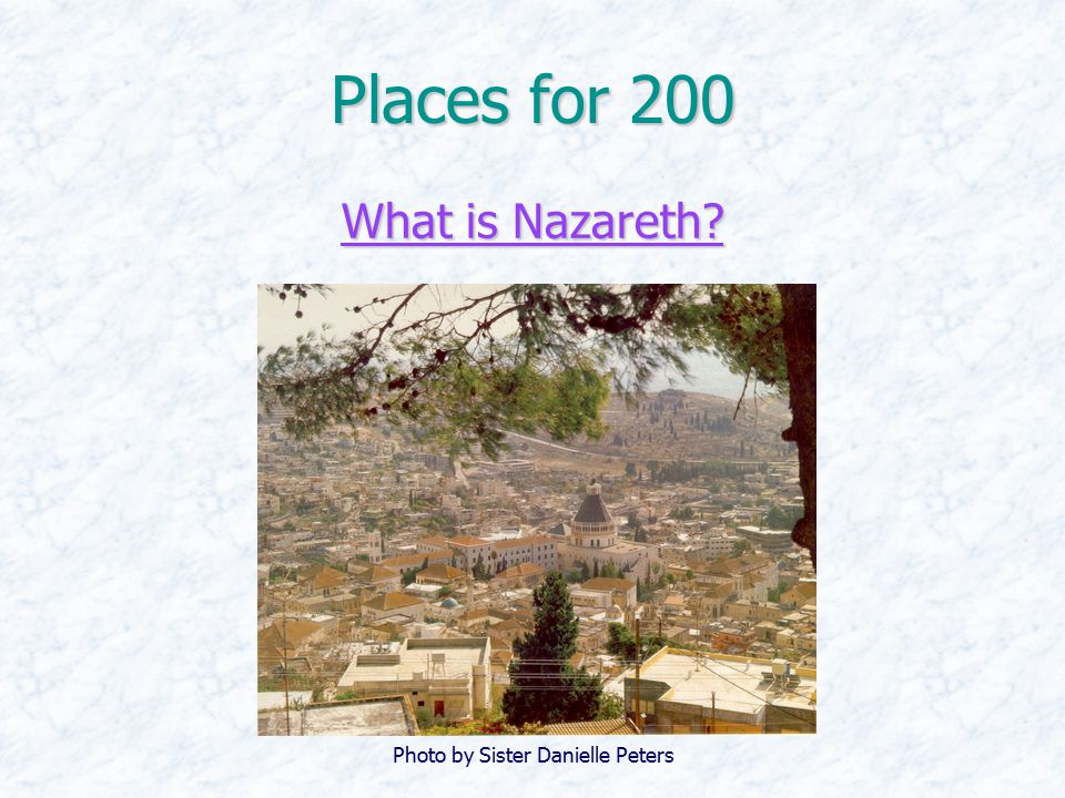 Places for 200 What is Nazareth? What is Nazareth? Photo by Sister Danielle Peters
