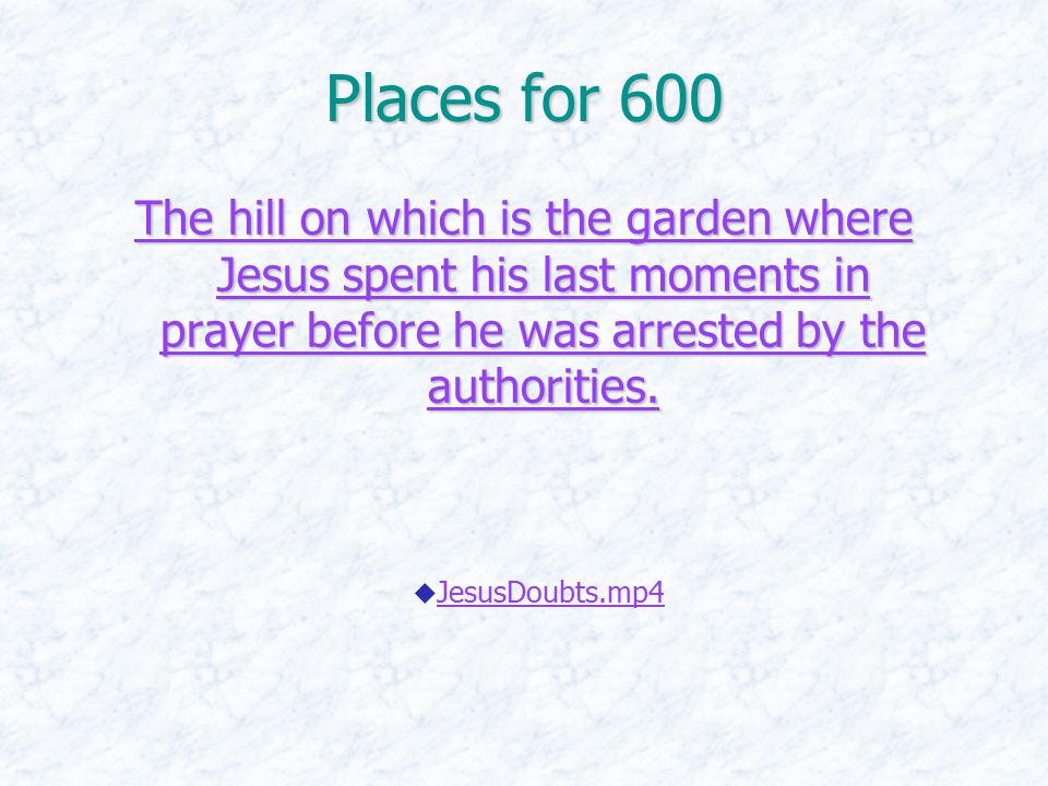 Places for 600 The hill on which is the garden where Jesus spent his last moments in prayer before he was arrested by the authorities.