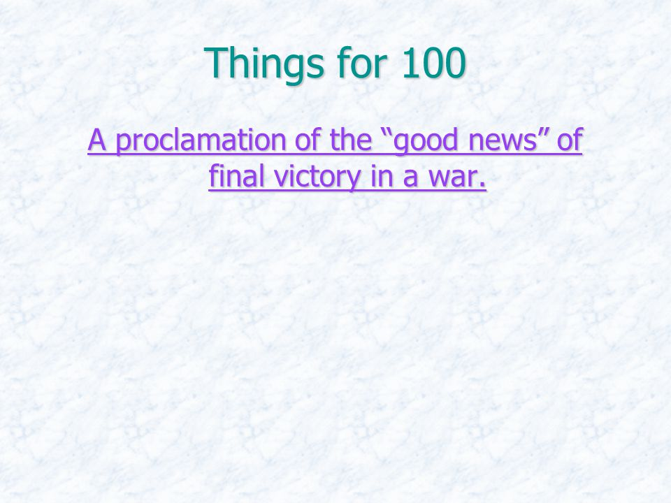 Things for 100 A proclamation of the good news of final victory in a war.