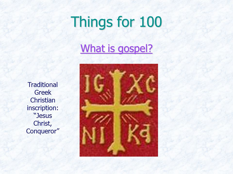 Things for 100 What is gospel. What is gospel.