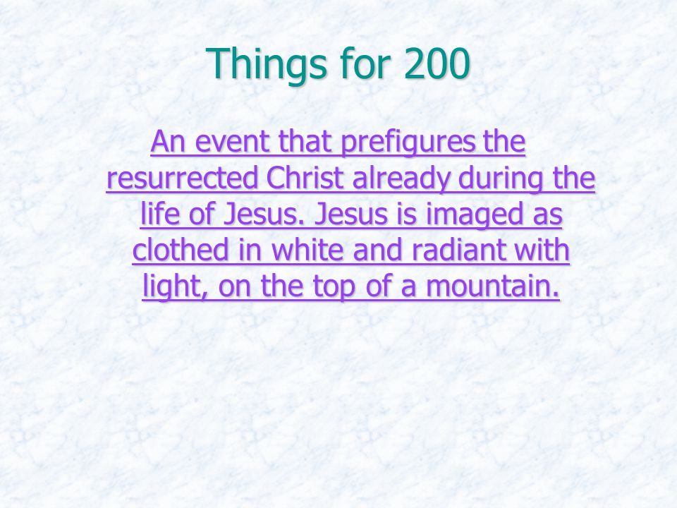 Things for 200 An event that prefigures the resurrected Christ already during the life of Jesus. Jesus is imaged as clothed in white and radiant with