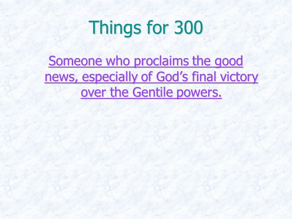 Things for 300 Someone who proclaims the good news, especially of God's final victory over the Gentile powers. Someone who proclaims the good news, es