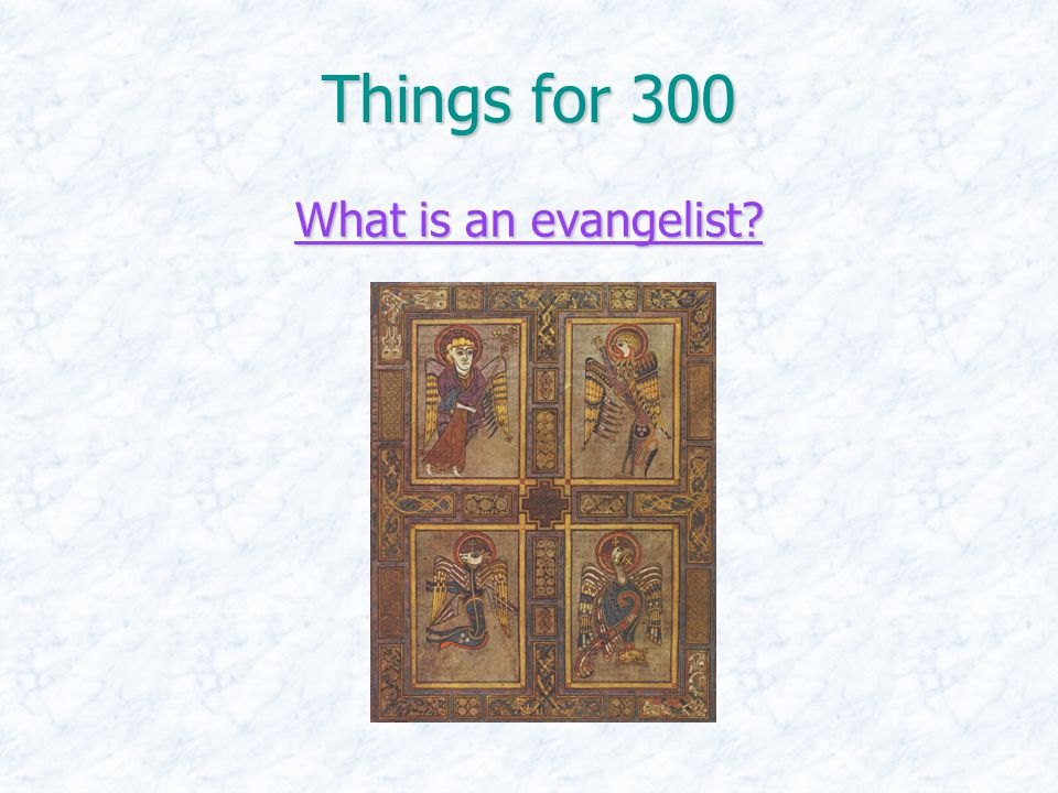 Things for 300 What is an evangelist What is an evangelist