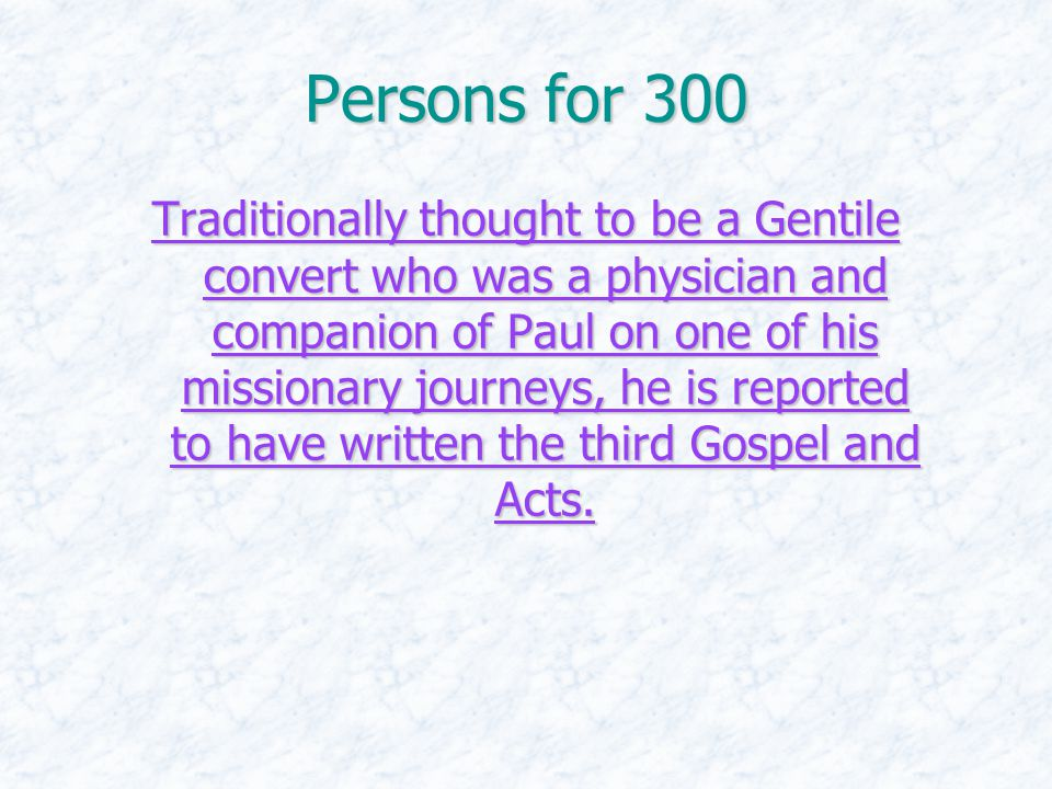 Persons for 300 Traditionally thought to be a Gentile convert who was a physician and companion of Paul on one of his missionary journeys, he is repor