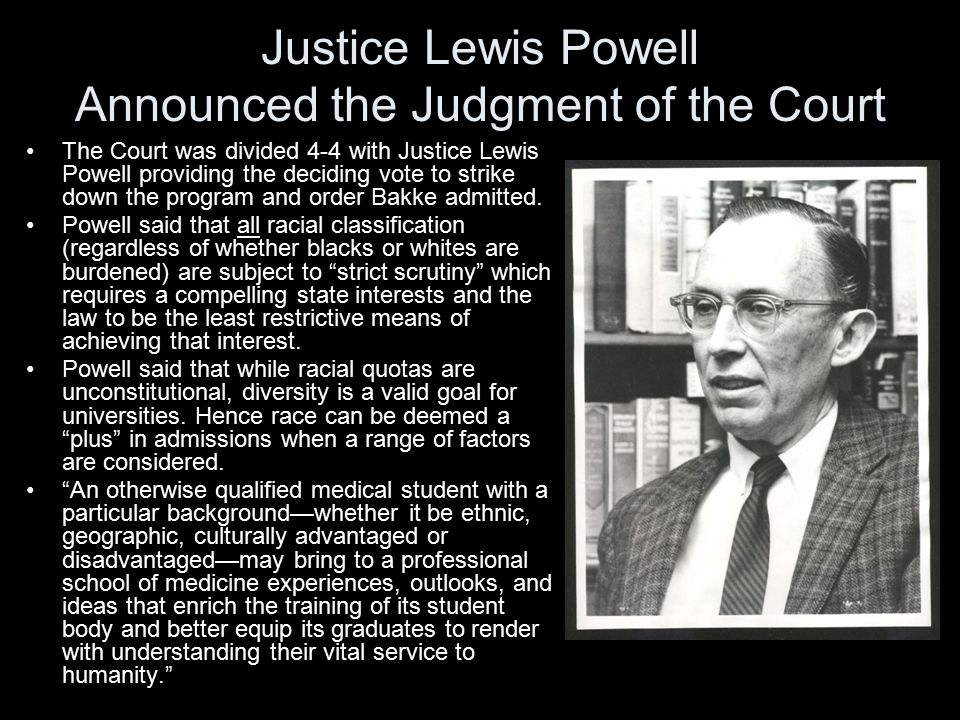 Justice Lewis Powell Announced the Judgment of the Court The Court was divided 4-4 with Justice Lewis Powell providing the deciding vote to strike dow
