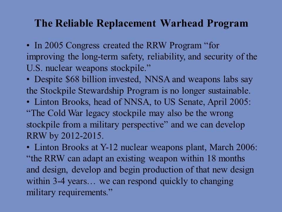 In 2005 Congress created the RRW Program for improving the long-term safety, reliability, and security of the U.S.