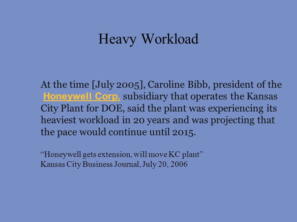 Heavy Workload At the time [July 2005], Caroline Bibb, president of the Honeywell Corp.