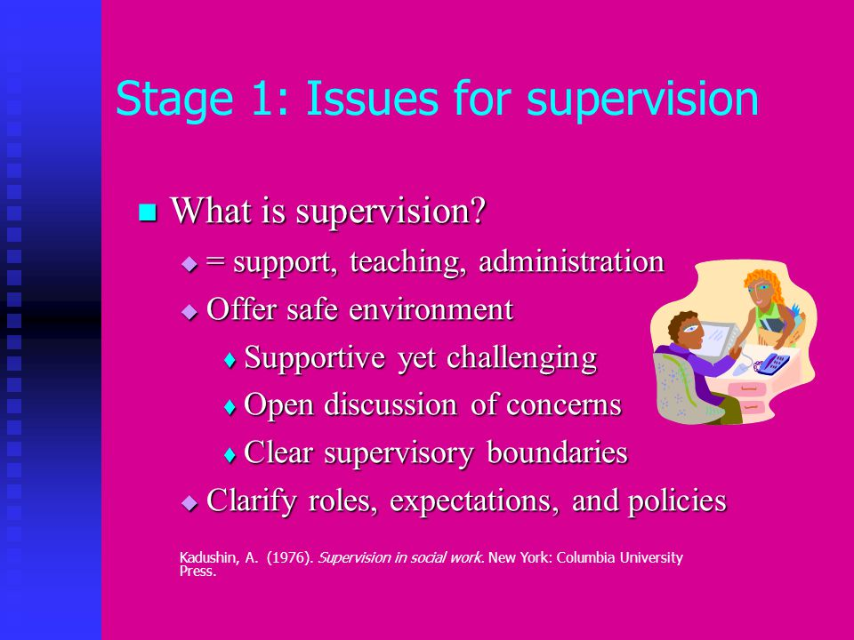 Stage 4: Issues in Supervision Start the closure process early Start the closure process early  How does your agency deal with termination with interns.