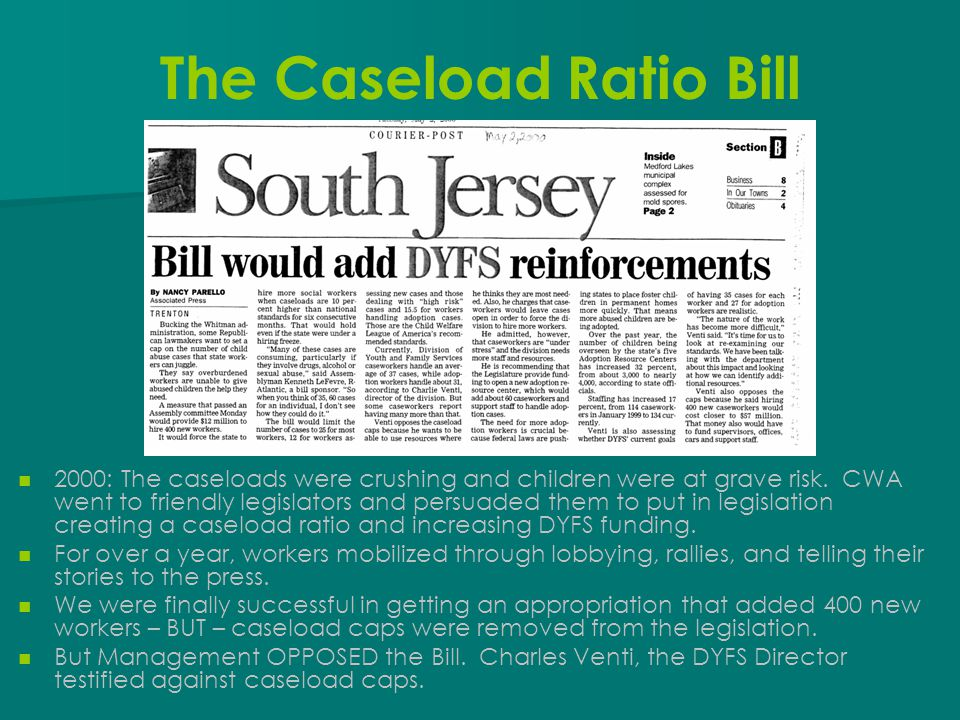 The Caseload Ratio Bill 2000: The caseloads were crushing and children were at grave risk. CWA went to friendly legislators and persuaded them to put
