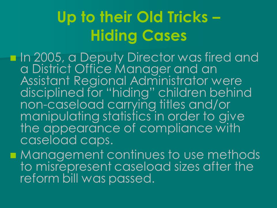 Up to their Old Tricks – Hiding Cases In 2005, a Deputy Director was fired and a District Office Manager and an Assistant Regional Administrator were