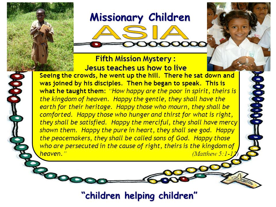 Missionary Children Missionary Children children helping children children helping children Fifth Mission Mystery : Jesus teaches us how to live Seeing the crowds, he went up the hill.