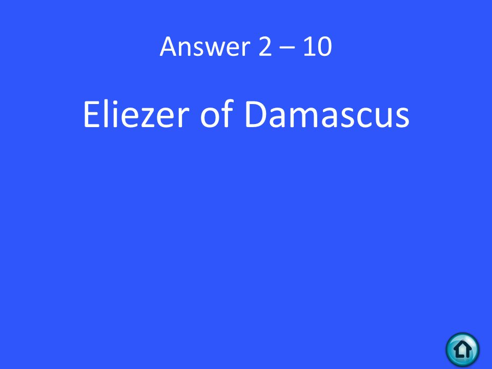 Answer 2 – 10 Eliezer of Damascus