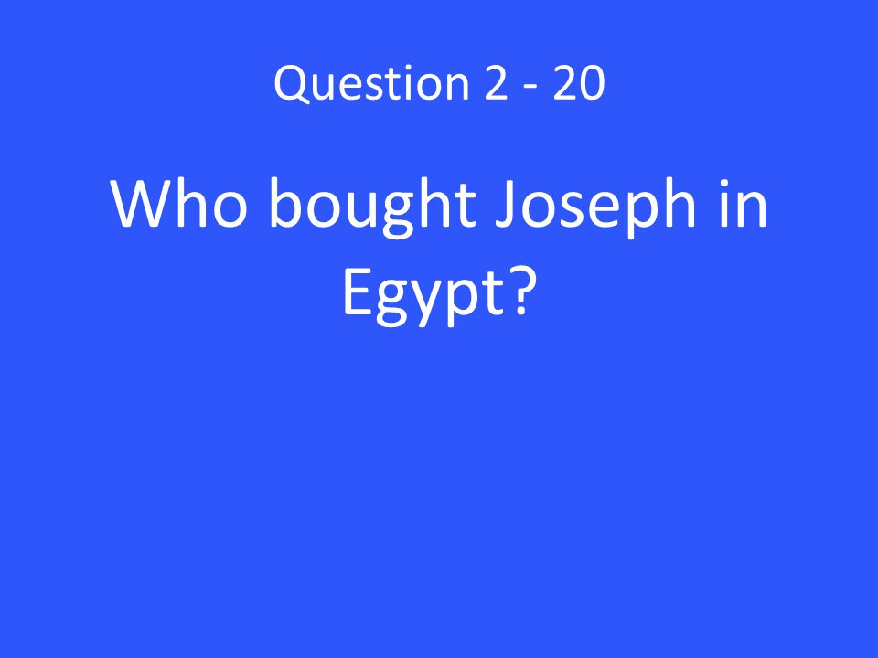 Question 2 - 20 Who bought Joseph in Egypt