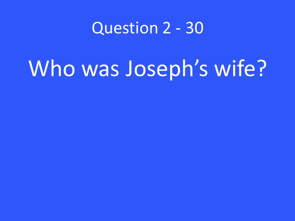 Question 2 - 30 Who was Joseph's wife?