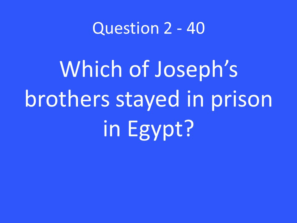 Question 2 - 40 Which of Joseph's brothers stayed in prison in Egypt?