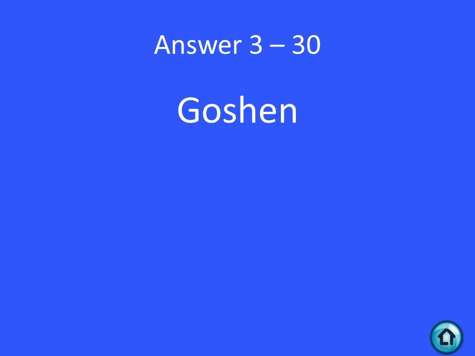 Answer 3 – 30 Goshen