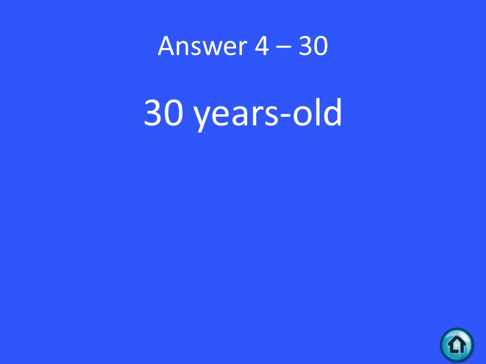 Answer 4 – 30 30 years-old