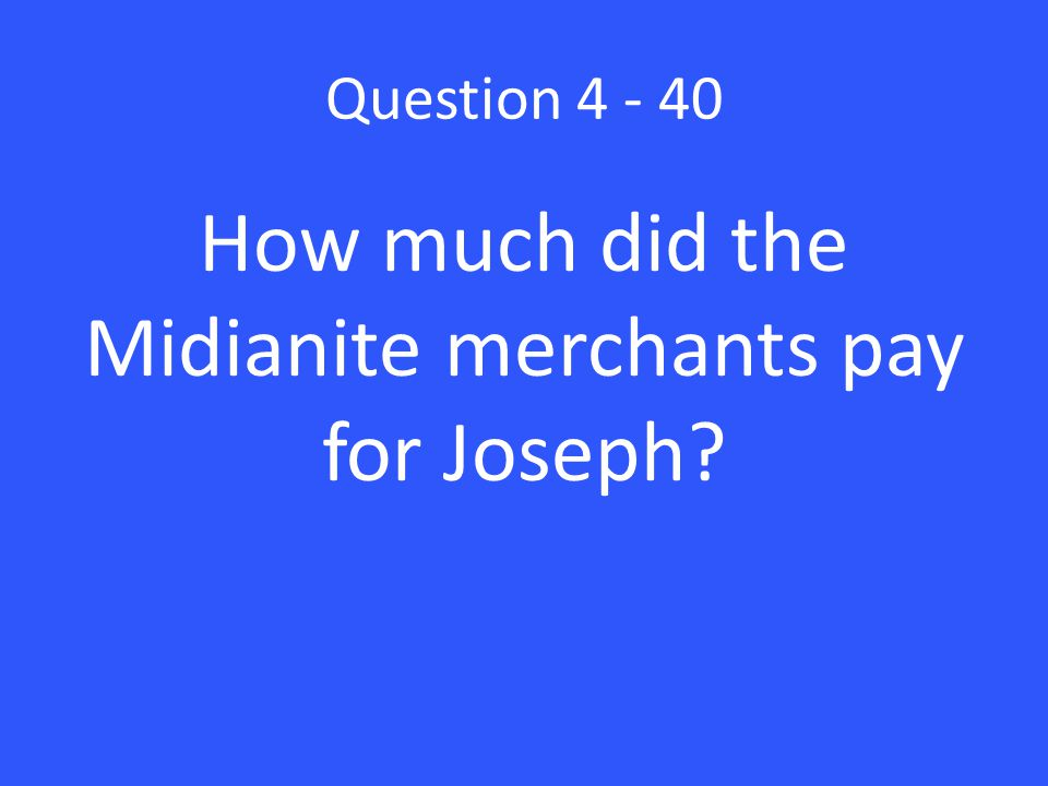 Question 4 - 40 How much did the Midianite merchants pay for Joseph