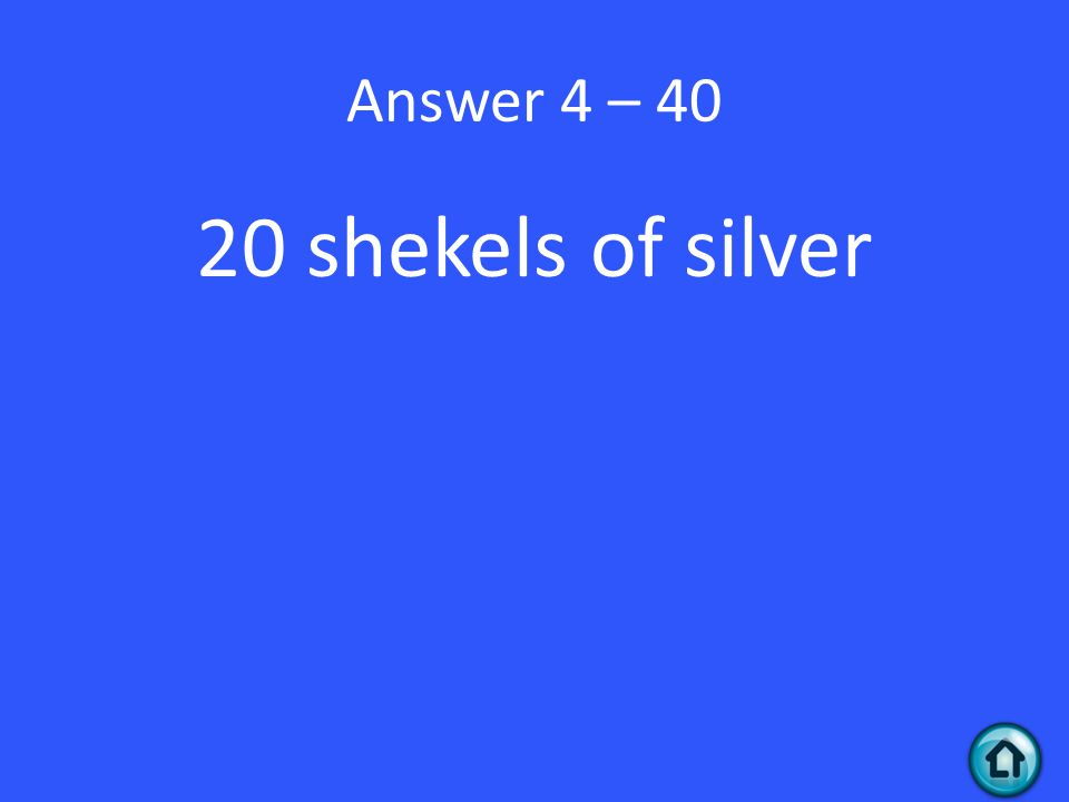 Answer 4 – 40 20 shekels of silver