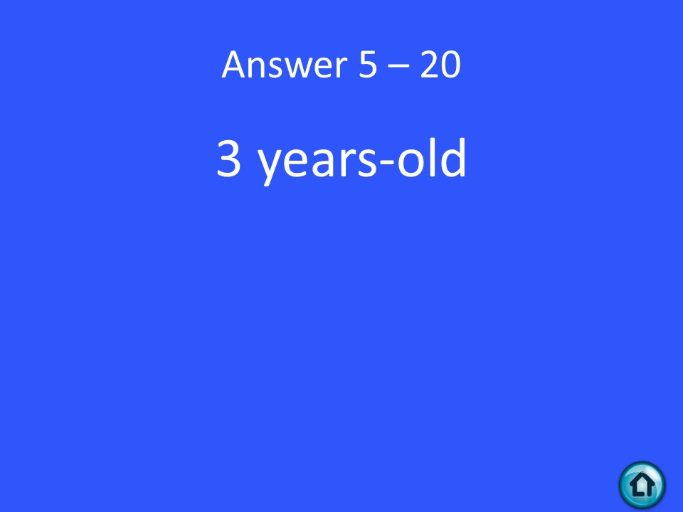 Answer 5 – 20 3 years-old