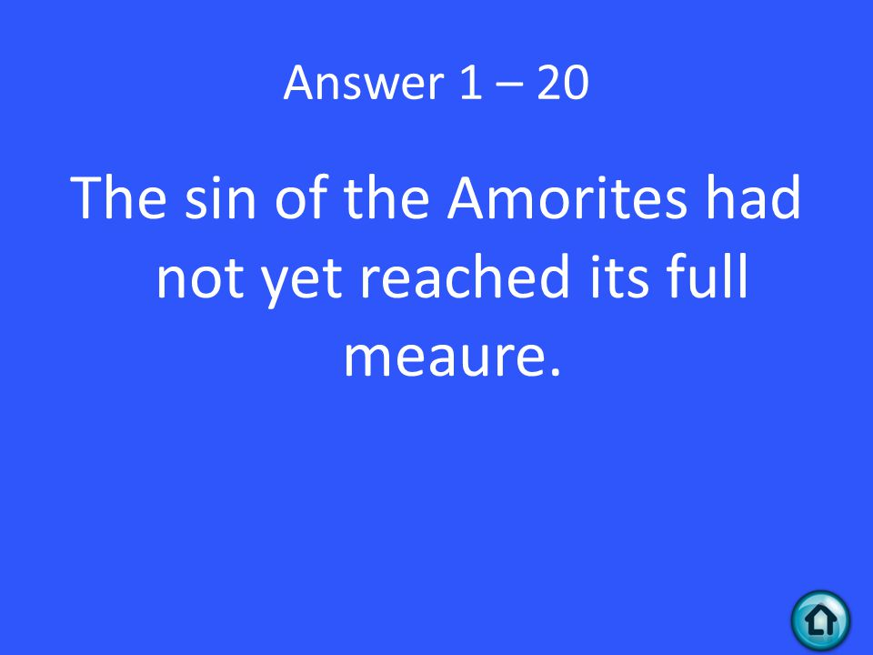 Answer 1 – 20 The sin of the Amorites had not yet reached its full meaure.