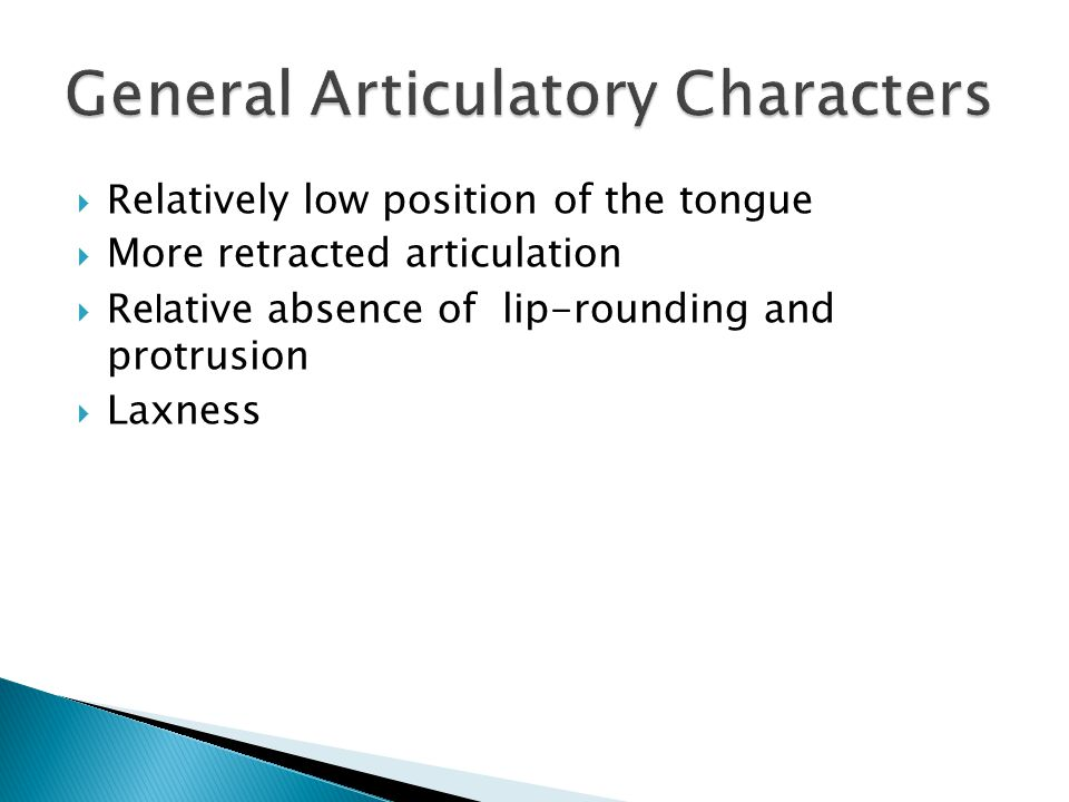  Relatively low position of the tongue  More retracted articulation  Re l ative absence of lip-rounding and protrusion  Laxness