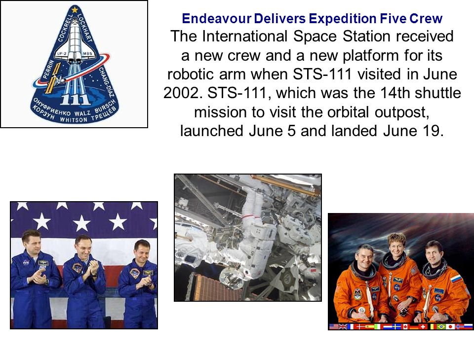 Endeavour Delivers Expedition Five Crew The International Space Station received a new crew and a new platform for its robotic arm when STS-111 visited in June 2002.