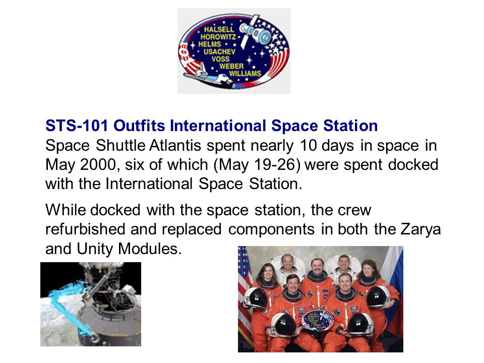 STS-101 Outfits International Space Station Space Shuttle Atlantis spent nearly 10 days in space in May 2000, six of which (May 19-26) were spent docked with the International Space Station.