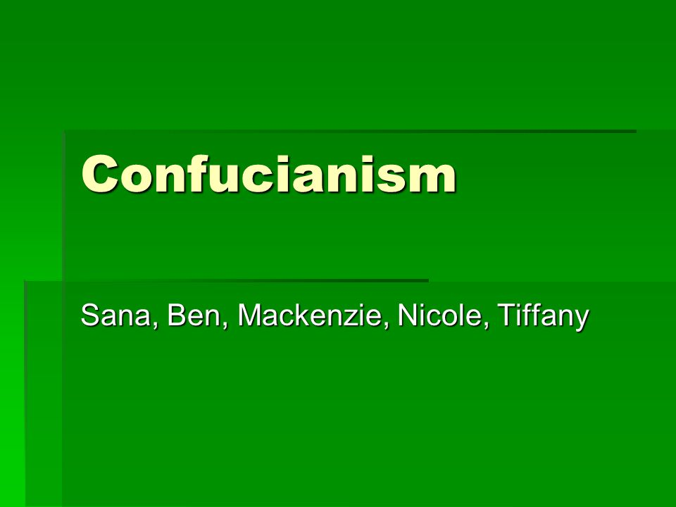 Confucianism Sana, Ben, Mackenzie, Nicole, Tiffany