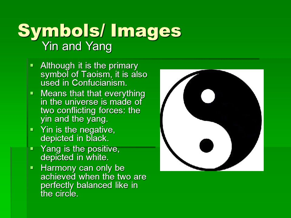 Symbols/ Images  Although it is the primary symbol of Taoism, it is also used in Confucianism.