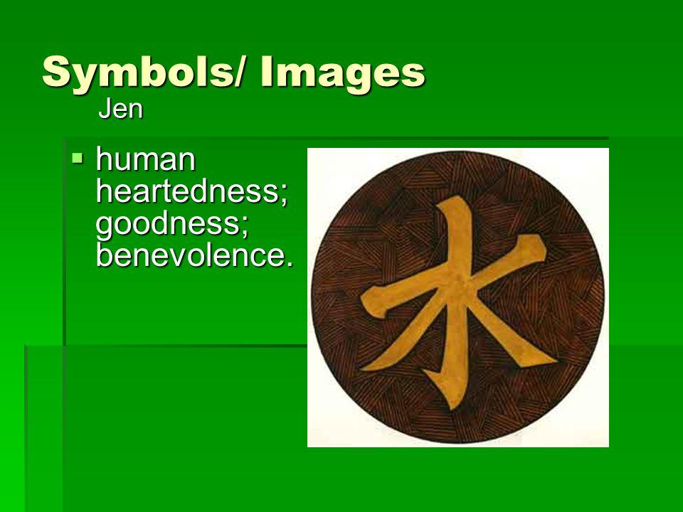Symbols/ Images  human heartedness; goodness; benevolence. Jen