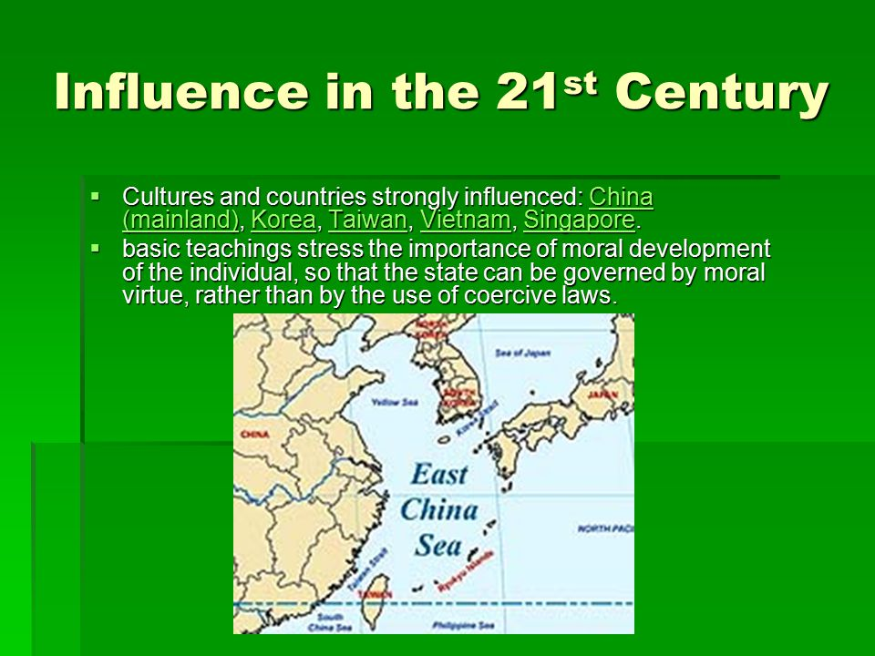 Influence in the 21 st Century  Cultures and countries strongly influenced: China (mainland), Korea, Taiwan, Vietnam, Singapore.