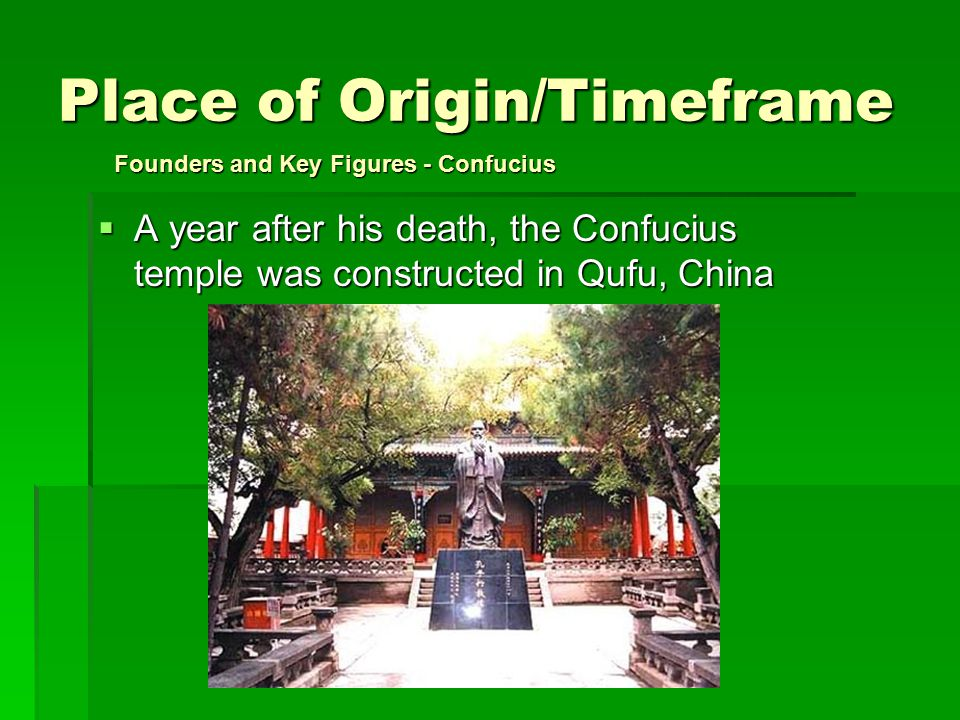 Place of Origin/Timeframe  A year after his death, the Confucius temple was constructed in Qufu, China Founders and Key Figures - Confucius