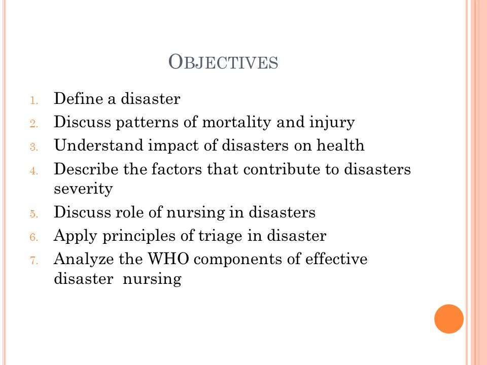 O BJECTIVES 1. Define a disaster 2. Discuss patterns of mortality and injury 3.