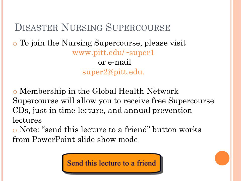 D ISASTER N URSING S UPERCOURSE o To join the Nursing Supercourse, please visit www.pitt.edu/~super1 or e-mail super2@pitt.edu.