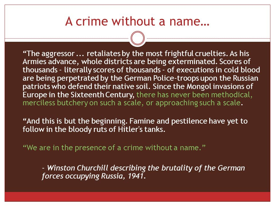 A crime without a name… The aggressor... retaliates by the most frightful cruelties.