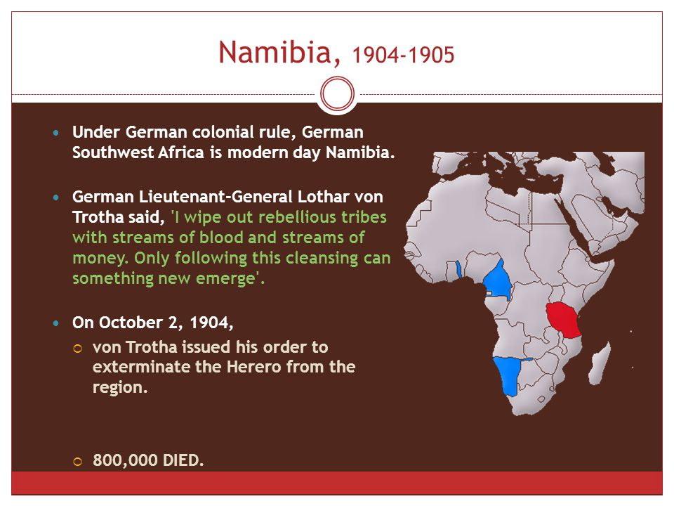 Namibia, 1904-1905 Under German colonial rule, German Southwest Africa is modern day Namibia.