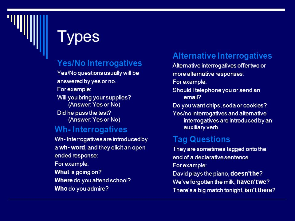 Types Yes/No Interrogatives Yes/No questions usually will be answered by yes or no.