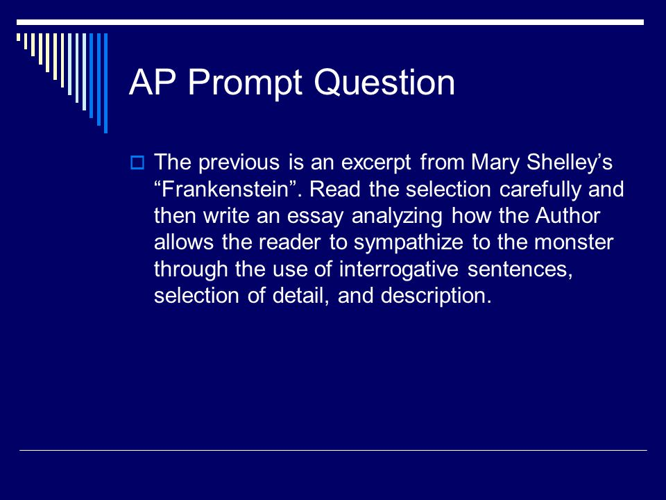 "AP Prompt Question  The previous is an excerpt from Mary Shelley's ""Frankenstein"". Read the selection carefully and then write an essay analyzing how"