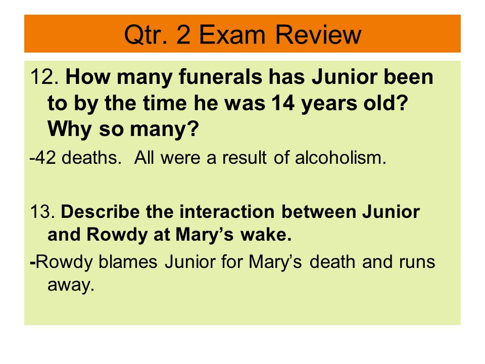 Qtr. 2 Exam Review 12. How many funerals has Junior been to by the time he was 14 years old.